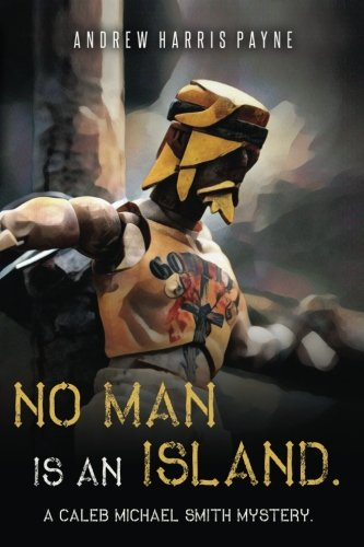 No Man Is An Island: A Caleb Michael Smith Mystery (The Caleb Michael Smith Mysteries) (Volume 1)