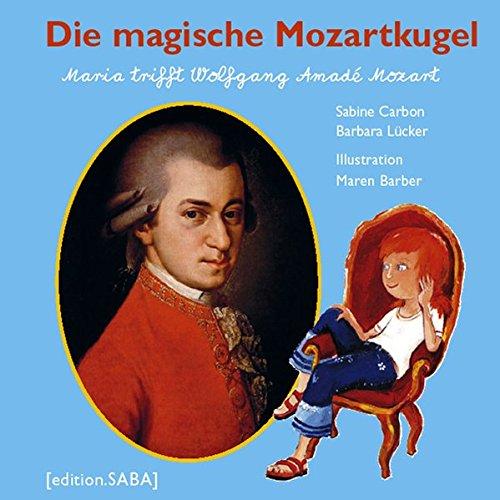 Die magische Mozartkugel: Maria trifft Wolfgang Amadé Mozart