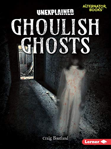 Ghoulish Ghosts (Unexplained (Alternator Books ® ))