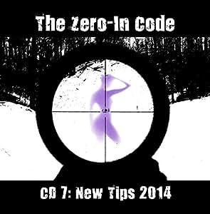 The Zero-In Code: CD 7 (New Tips 2014)