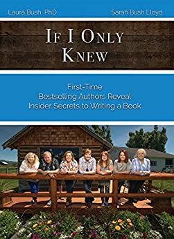 If I Only Knew: First-Time Bestselling Authors Reveal Insider Secrets to Writing a Book by [Bush, Laura L, Bush Lloyd, Sarah J]