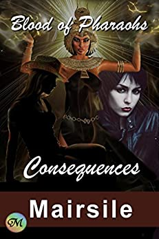 Consequences (Blood of Pharaohs Book 1) by [Leabhair, Mairsile]