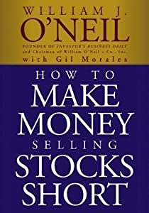 How to Make Money Selling Stocks Short (Wiley Trading) by O'Neil, William J., Morales, Gil [25 January 2005]