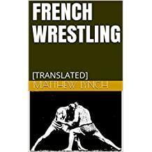 FRENCH WRESTLING: [TRANSLATED]