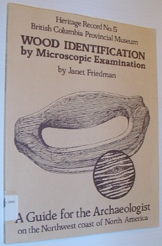 Wood identification by microscopic examination: A guide for the archaeologist on the Northwest coast of North America (Heritage record)