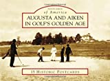 Augusta and Aiken in Golf s Golden Age (Postcards of America)