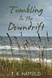 Tumbling in the Downdrift, T. Hatfield, 1480120766