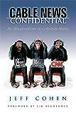 Cable News Confidential, Jeff Cohen, 097606216X