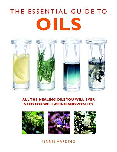(The Essential Guide to Oils: All the Oils You Will Ever Need for Health, Vitality, and Well-Being (Essential Guides Series))
