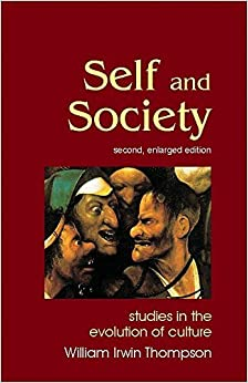 Self and Society: Studies in the Evolution of Culture: Studies in the Evolution of Consciousness (Societas) by William Irwin Thompson (2009-03-01)