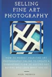 img - for Selling Fine Art Photography: How To Market Your Fine Art Photography Online To Create A Consistent Flow Of Excited Art Buyers Who Love What You Do book / textbook / text book