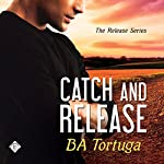 Catch and Release: The Release, Book 3 | BA Tortuga