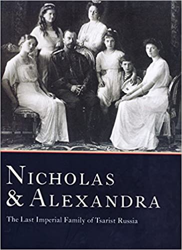 Nicholas & Alexandra: The Last Imperial Family of Tsarist Russia