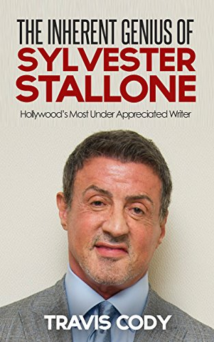 The Inherent Genius of Sylvester Stallone: Hollywood's Most Under Appreciated Writer por Travis Cody
