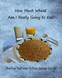 How Much Wheat Am I Really Going to Eat?, Anne McFadden, 1500796638