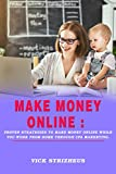 MAKE MONEY ONLINE: PROVEN STRATEGIES TO MAKE MONEY ONLINE WHILE YOU WORK FROM HOME THROUGH CPA MARKETING.