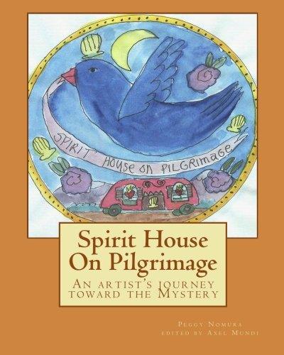 Download Spirit House On Pilgrimage: An artist's journey toward The Mystery ebook