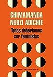 Todos deberíamos ser feministas / We Should All Be Feminists (Spanish Edition)