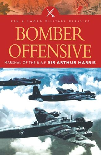 Bomber Offensive: Marshal of the R.A.F Sir Arthur Harris (Pen and Sword Military Classics Book 53) (English Edition) por [Harris, Arthur]