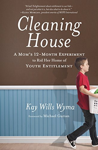 Cleaning House: A Mom#039s TwelveMonth Experiment to Rid Her Home of Youth Entitlement