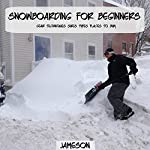 Snowboarding for Beginners: Gear, Techniques, Sizes, Types, Places to Buy |  Jameson