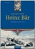 Ritterkreuzträger - Oberstleutnant Heinz Bär - Als Jagdflieger an allen Fronten - FLECHSIG Verlag (Flechsig - Geschichte/Zeitgeschichte)
