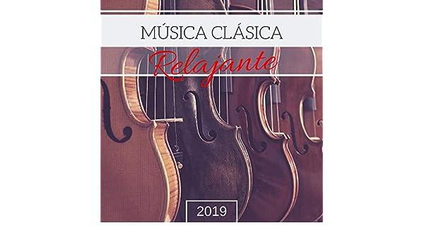 Música Clásica Relajante 2019 - Música Instrumental para Calmar la ...
