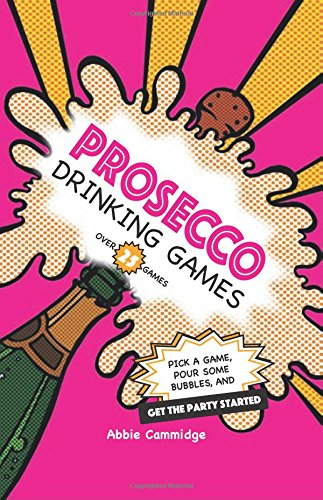 Prosecco Drinking Games: Pick a game, pour some bubbles, and get the party started by Abbie Cammidge