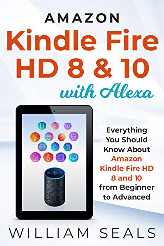 Amazon Kindle Fire HD 8 & 10 With Alexa: Everything You Should Know From Beginner To Advanced (Best Case For Fire Hd 8 2019)