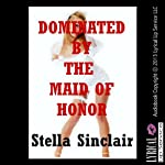 Dominated by the Maid of Honor: A Reluctant First Lesbian Sex Experience | Stella Sinclair