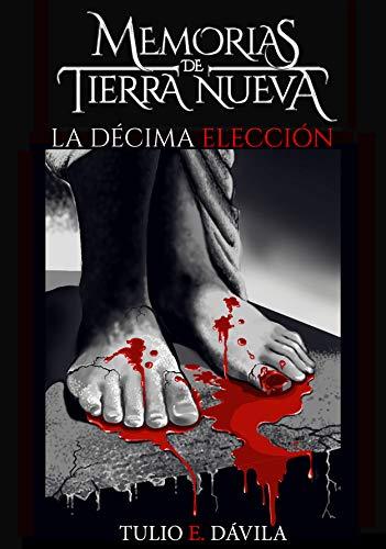Memorias de Tierra Nueva: La décima elección por Tulio E. Dávila