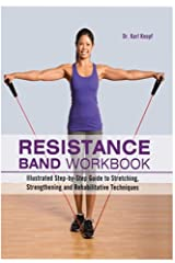 Resistance Band Workbook: Illustrated Step-by-Step Guide to Stretching, Strengthening and Rehabilitative Techniques Kindle Edition