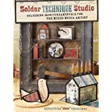 Solder Technique Studio: Soldering Iron Fundamentals for the Mixed Media Artist
