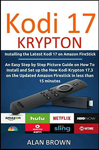 Kodi 17 Krypton: Installing the Latest Kodi 17 on Amazon Firestick: An Easy Step by Step Picture Guide How To Install Kodi Krypton 17.3 on the Updated Firestick in less than 15 minutes