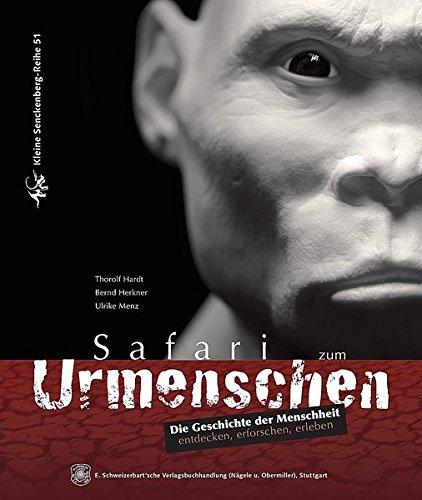 Safari zum Urmenschen: Die Geschichte der Menschheit entdecken - erforschen - erleben (Kleine Senckenberg-Reihe)