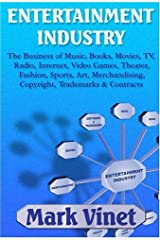 Entertainment Industry: The Business of Music, Books, Movies, TV, Radio, Internet, Video Games, Theater, Fashion, Sports, Art, Merchandising, Copyright, Trademarks & Contracts by Mark Vinet (2005) Paperback Paperback