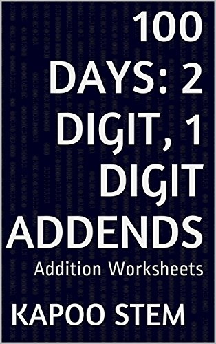 100 Addition Worksheets with 2-Digit, 1-Digit Addends: Math Practice Workbook (100 Days Math Addition Series (Std Capacity Print)