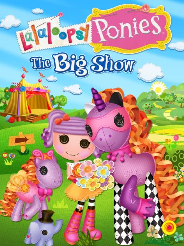 Lalaloopsy Ponies: The Big Show ()