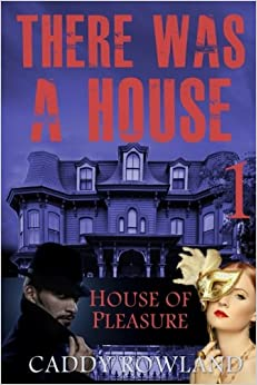 House of Pleasure: Volume 1 (There Was a House)