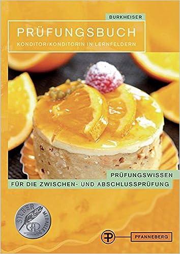Prüfungsbuch Konditor/Konditorin in Lernfeldern: Prüfungswissen für die Zwischen- und Abschlussprüfung: Amazon.es: Peter Burkheiser: Libros en idiomas ...