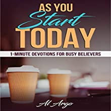 As You Start Today: 1-Minute Devotions for Busy Believers Audiobook by Al Argo Narrated by Gabriel Patillo