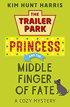 The Middle Finger of Fate (A Trailer Park Princess Cozy Mystery Book 1) by [Harris, Kim Hunt]