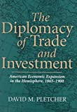 The Diplomacy of Trade and Investment, David M. Pletcher, 0826211275