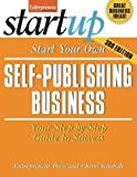 Start Your Own Self Publishing Business: Your Step-By-Step Guide to Success (StartUp Series)
