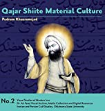 Qajar Shiite Material Culture: From the Court of Naser Al-Din Shah to Popular Religious Paintings (Visual Studies of Modern Iran)