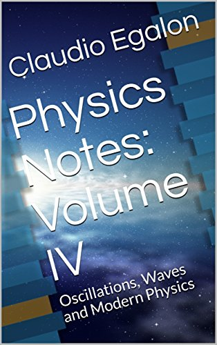 Physics Notes: Volume IV: Oscillations, Waves and Modern Physics
