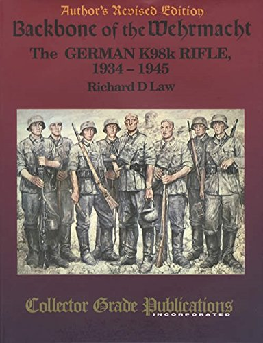 Backbone of the Wehrmacht The German K98k Rifle, 1934-1945 ()