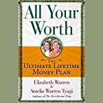 All Your Worth: The Ultimate Lifetime Money Plan | Amelia Warren Tyagi,Elizabeth Warren
