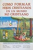 Como Formar Hijos Cristianos en un Mundo No Cristiano, , 0311461212