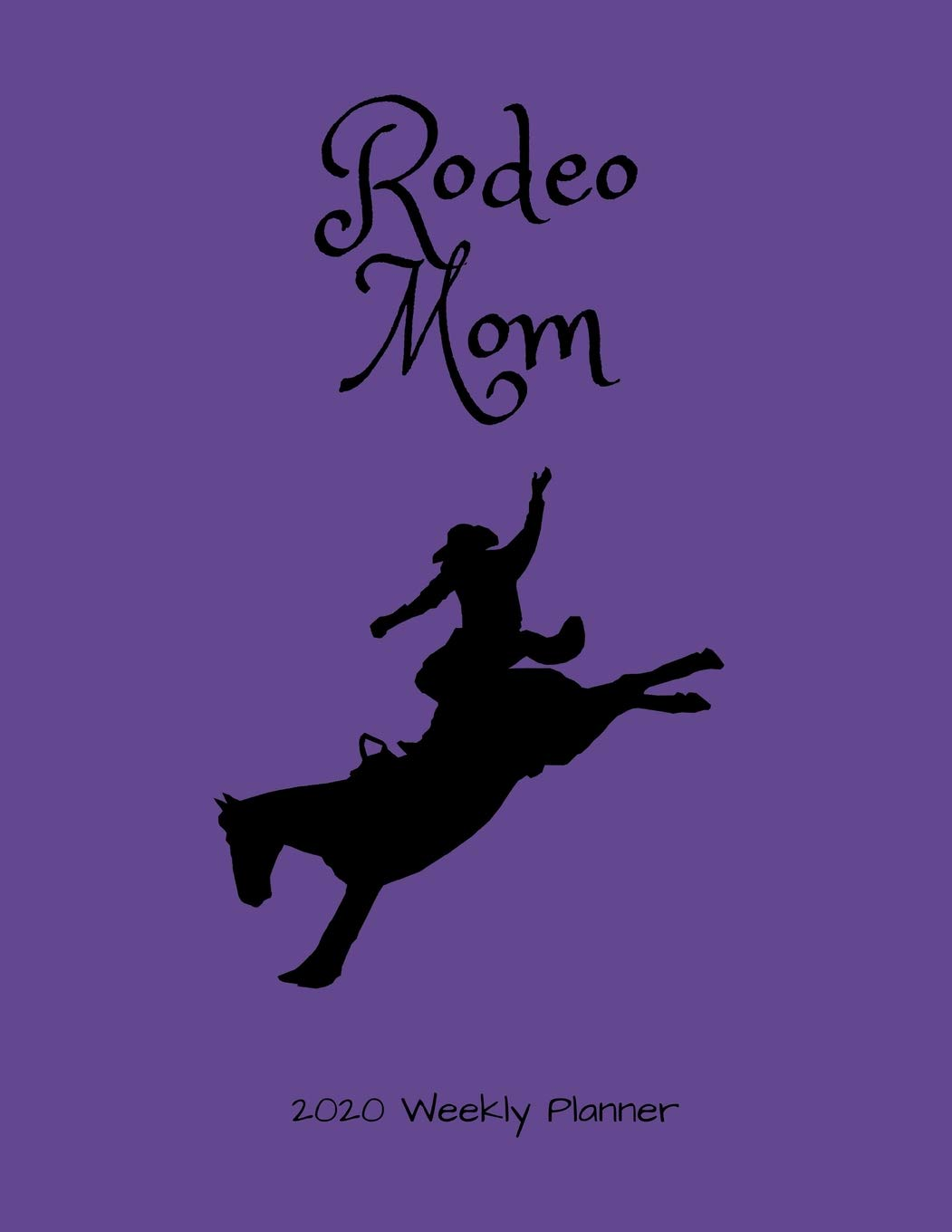 Rodeo Calendar 2020 Amazon.com: Rodeo Mom 2020 Weekly Planner: A 52 Week Calendar For